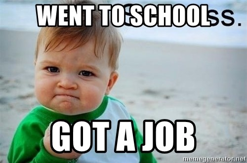 success baby - Went to school Got a job