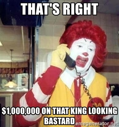 Ronald Mcdonald Call - That's right $1,000,000 on that king looking bastard