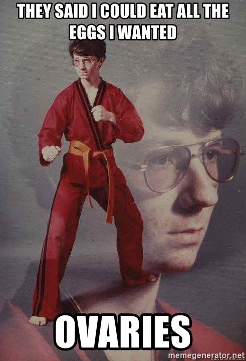 Karate Kyle - They said I could eat all the eggs i wanted OVARIES