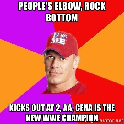 Hypocritical John Cena - people's elbow, rock bottom kicks out at 2, aa, cena is the new wwe champion