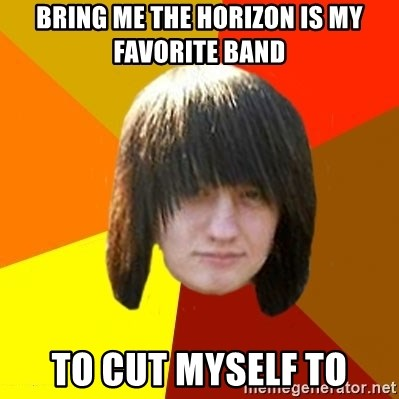 emo_bortnik - Bring me the horizon is my favorite band to cut myself to
