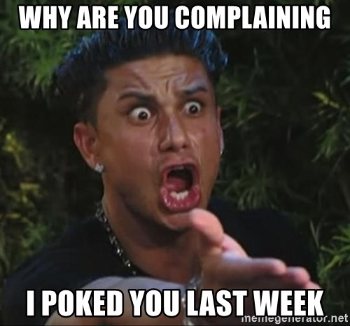 Pauly D - why are you complaining i poked you last week