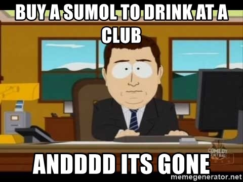 south park aand it's gone - BUY A SUMOL TO DRINK AT A CLUB ANDDDD ITS GONE