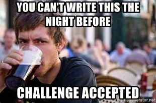 The Lazy College Senior - you can't write this the night before challenge accepted