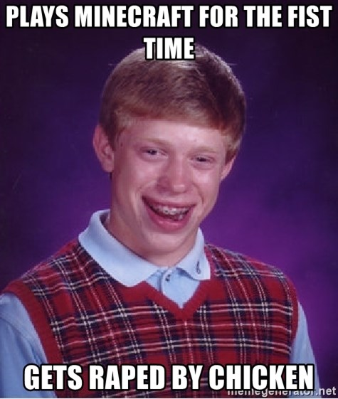 Bad Luck Brian - PLAYS MINECRAFT FOR THE FIST TIME  GETS RAPED BY CHICKEN