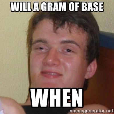 Really Stoned Guy - WILL A GRAM OF BASE WHEN