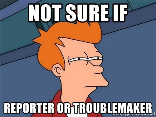 Futurama Fry - not sure if reporter or troublemaker