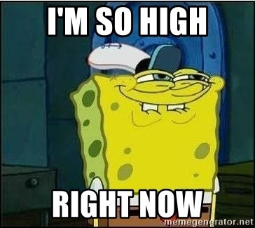Spongebob Face - I'M SO HIGH RIGHT NOW