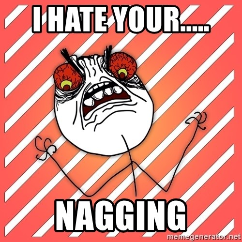 iHate - I HATE YOUR..... NAGGING