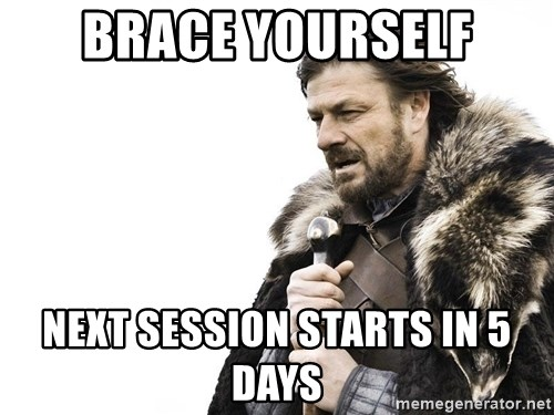 Winter is Coming - Brace yourself next session starts in 5 days