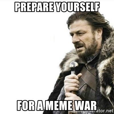 Prepare yourself - Prepare yourself for a meme war