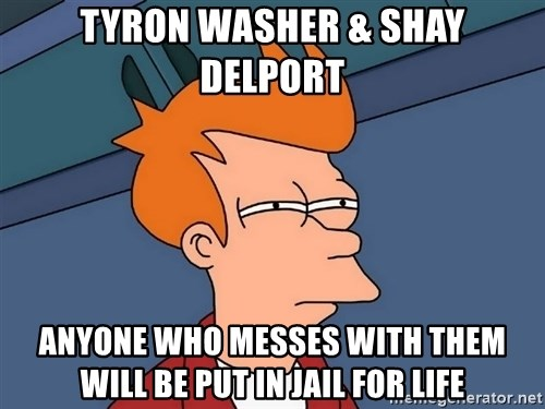 Futurama Fry - tyron washer & shay delport anyone who messes with them will be put in jail for life