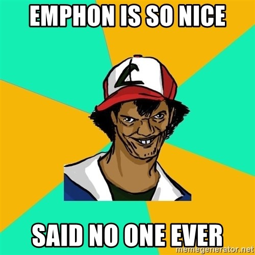 Ash Pedreiro - Emphon is so nice said no one ever
