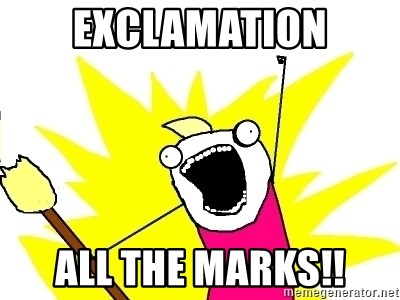 X ALL THE THINGS - exclamation all the marks!!