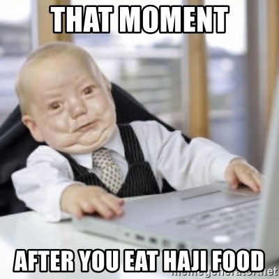 Working Babby - that moment after you eat haji food