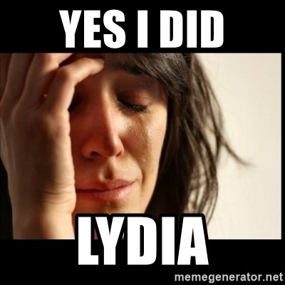 First World Problems - Yes I Did Lydia