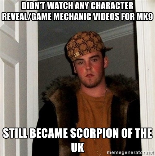 Scumbag Steve - DIDN'T WATCH ANY CHARACTER REVEAL/GAME MECHANIC VIDEOS FOR MK9 STILL BECAME SCORPION OF THE UK