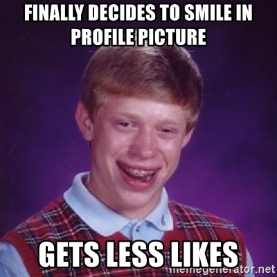 Bad Luck Brian - Finally decides to smile in profile picture Gets less likes