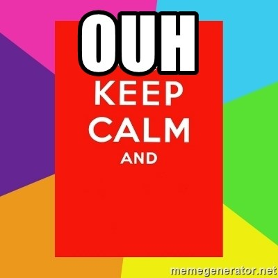Keep calm and - OUH