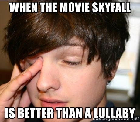 Sleepy Sam Webb - WHEN THE MOVIE SKYFALL IS BETTER THAN A LULLABY