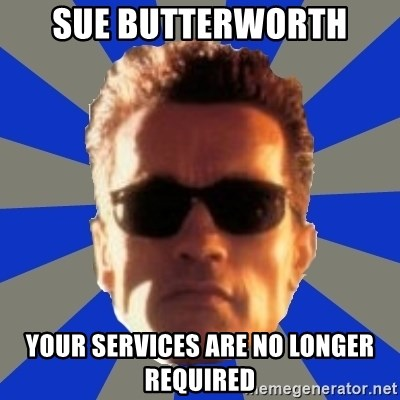 Terminator 2 - Sue Butterworth Your services are no longer required