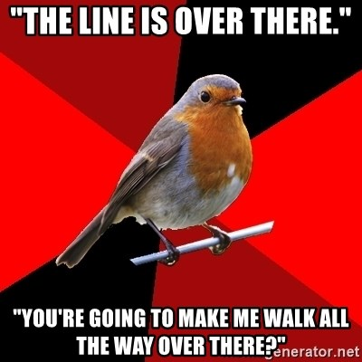 """Retail Robin - """"The Line is over there."""" """"You're going to make me walk all the way over there?"""""""