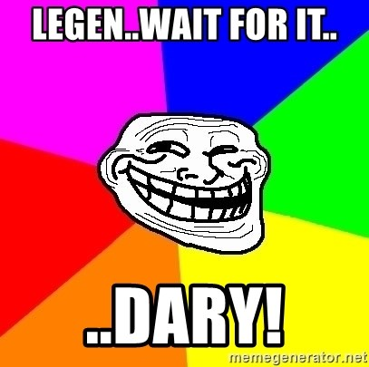 Trollface - legen..wait for it.. ..dary!