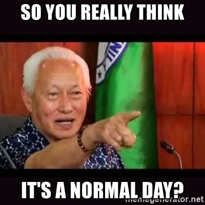 ALFREDO LIM MEME - SO YOU REALLY THINK IT'S A NORMAL DAY?