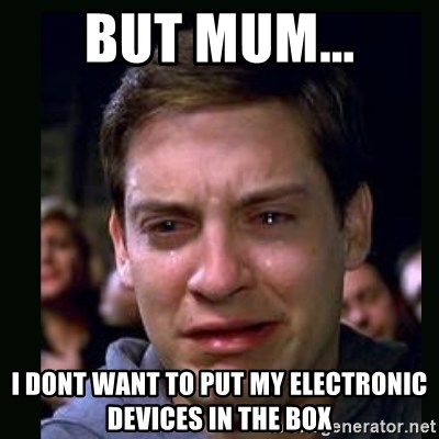 crying peter parker - BUT MUM... I DONT WANT TO PUT MY ELECTRONIC DEVICES IN THE BOX
