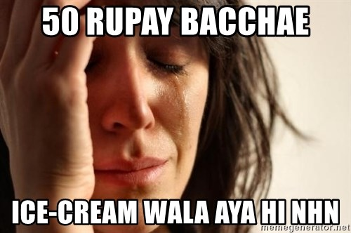 First World Problems - 50 RUPAY BACCHAE  ICE-CREAM WALA AYA HI NHN
