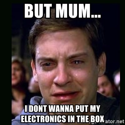 crying peter parker - BUT MUM... I DONT WANNA PUT MY ELECTRONICS IN THE BOX