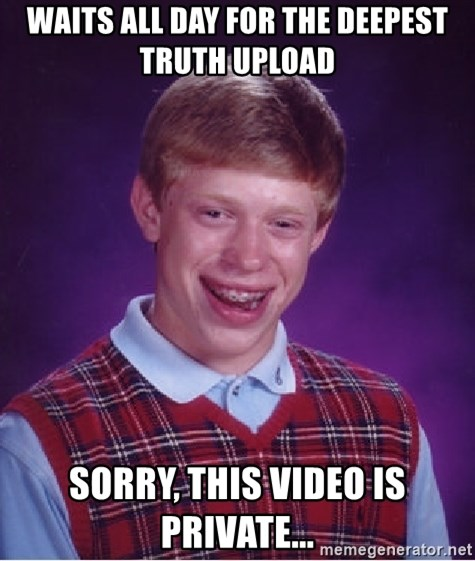 Bad Luck Brian - waits all day for the deepest truth upload sorry, this video is private...