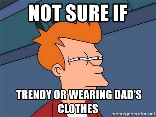 Futurama Fry - not sure if  TRENDY or wearing dad's clothes