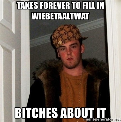 Scumbag Steve - takes forever to fill in wiebetaaltwat bitches about it