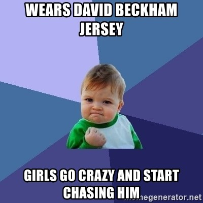 Success Kid - wears david beckham jersey girls go crazy and start chasing him