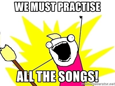 X ALL THE THINGS - we must practise all the songs!