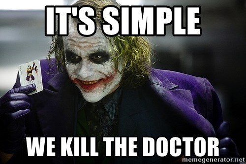 joker - It's simple We kill the doctor