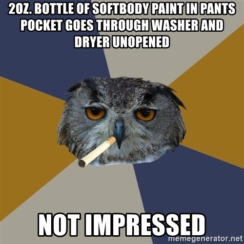 Art Student Owl - 2Oz. bottle of softbody paint in pants pocket goes through washer and dryer unopened not impressed