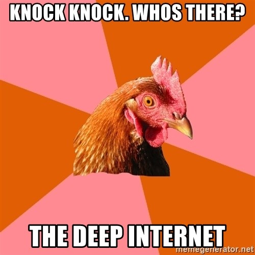 Anti Joke Chicken - knock knock. whos there? the deep internet