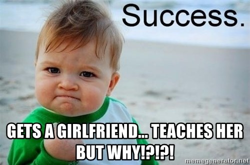 success baby -  gets a girlfriend... teaches her but why!?!?!
