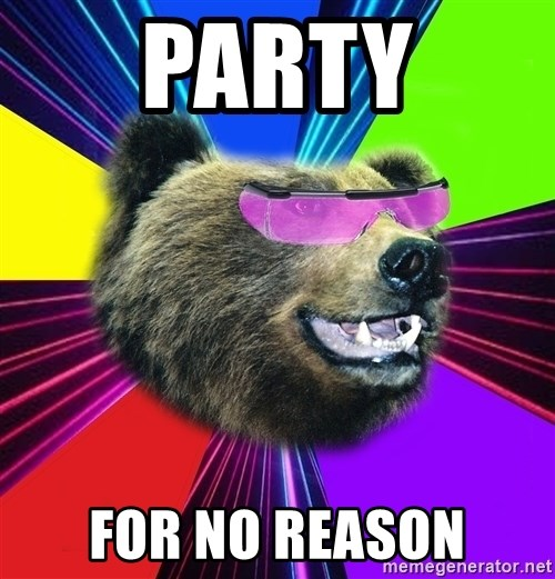 Party Bear - Party for no reason
