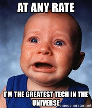 Crying Baby - At any rate I'm The greatest tech in the universe