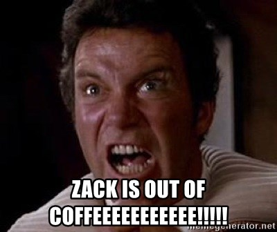 Khan -  ZACK IS OUT OF COFFEEEEEEEEEEE!!!!!