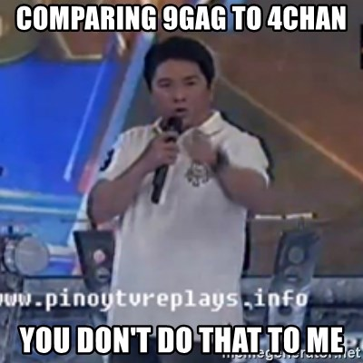 Willie You Don't Do That to Me! - Comparing 9gag to 4chan you don't do that to me