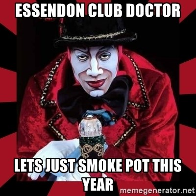 willianss - Essendon club doctor Lets just smoke pOt this year