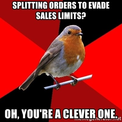 Retail Robin - splitting orders to evade sales limits? oh, you're a clever one.