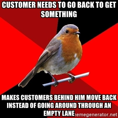 Retail Robin - customer needs to go back to get something makes customers behind him move back instead of going around through an empty lane