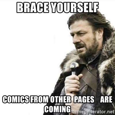 Prepare yourself - Brace yourself comics from other  pages    are coming