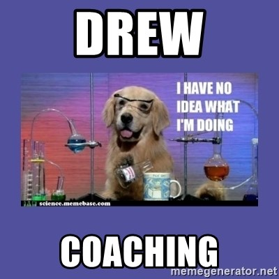 I don't know what i'm doing! dog - DREW COACHING