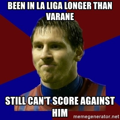 Lionel Messi - Been in la liga longer than varane still can't score against him